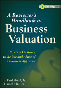Hood, L. Paul - A Reviewer's Handbook to Business Valuation: Practical Guidance to the Use and Abuse of a Business Appraisal, e-kirja