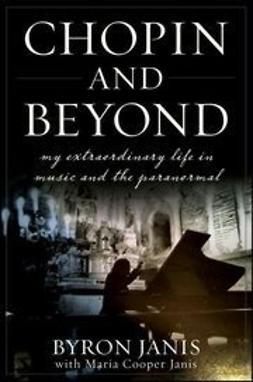 Janis, Byron - Chopin and Beyond: My Extraordinary Life in Music and the Paranormal, e-bok