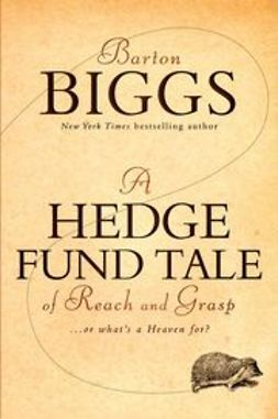 Biggs, Barton - A Hedge Fund Tale of Reach and Grasp: Or What's a Heaven For, ebook