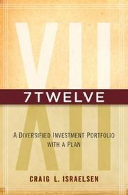 Israelsen, Craig - 7Twelve: A Diversified Investment Portfolio with a Plan, ebook