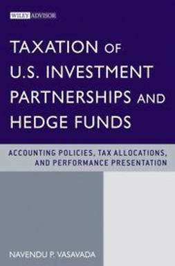 Vasavada, N. - Taxation of US Investment Partnerships and Hedge Funds: Accounting Policies, Tax Allocations and Performance Presentation, ebook