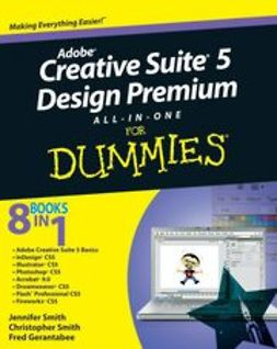 Smith, Jennifer - Adobe<sup>&#174;</sup> Creative Suite<sup>&#174;</sup> 5 Design Premium All-in-One For Dummies<sup>&#174;</sup>, e-kirja