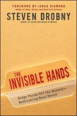 Drobny, Steven - The Invisible Hands: Hedge Funds Off the Record - Rethinking Real Money, ebook