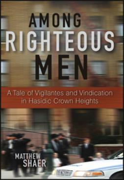 Shaer, Matthew - Among Righteous Men: A Tale of Vigilantes and Vindication in Hasidic Crown Heights, ebook