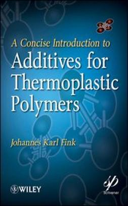 Fink, Johannes - A Concise Introduction to Additives for Thermoplastic Polymers, ebook