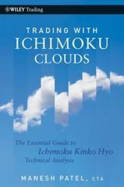 Patel, Manesh - Trading with Ichimoku Clouds: The Essential Guide to Ichimoku Kinko Hyo Technical Analysis, e-bok