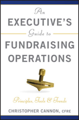 Cannon, Christopher M. - An Executive's Guide to Fundraising Operations: Principles, Tools, and Trends, ebook