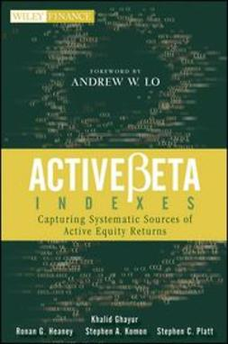 Ghayur, Khalid - ActiveBeta Indexes: Capturing Systematic Sources of Active Equity Returns, ebook