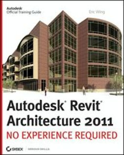 Wing, Eric - Autodesk<sup>®</sup> Revit<sup>®</sup> Architecture 2011: No Experience Required, ebook