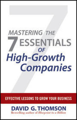 Thomson, David G. - Mastering the 7 Essentials of High-Growth Companies: Effective Lessons to Grow Your Business, ebook