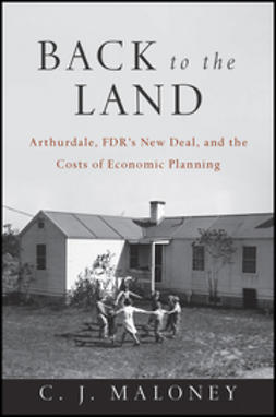 Maloney, C. J - Back to the Land: Arthurdale, FDR's New Deal, and the Costs of Economic Planning, ebook