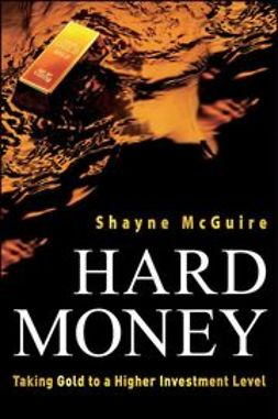 McGuire, Shayne - Hard Money: Taking Gold to a Higher Investment Level, ebook