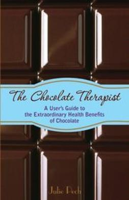 Pech, Julie - The Chocolate Therapist: A User's Guide to the Extraordinary Health Benefits of Chocolate, ebook