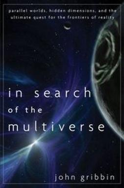 Gribbin, John - In Search of the Multiverse: Parallel Worlds, Hidden Dimensions, and the Ultimate Quest for the Frontiers of Reality, ebook