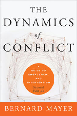 Mayer, Bernard - The Dynamics of Conflict: A Guide to Engagement and Intervention, e-bok
