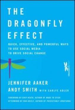 Aaker, Jennifer - The Dragonfly Effect: Quick, Effective, and Powerful Ways To Use Social Media to Drive Social Change, e-bok