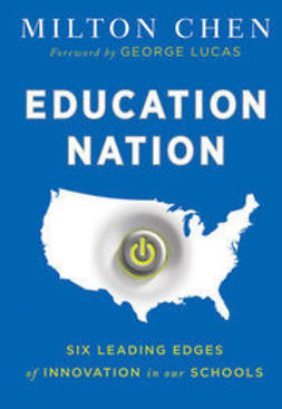 Chen, Milton - Education Nation: Six Leading Edges of Innovation in our Schools, ebook