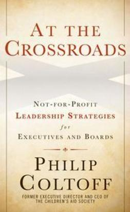 Coltoff, Philip - At the Crossroads: Not-for-Profit Leadership Strategies for Executives and Boards, ebook
