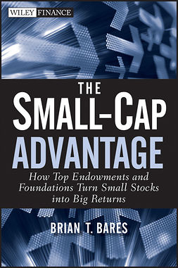 Bares, Brian - The Small-Cap Advantage: How Top Endowments and Foundations Turn Small Stocks into Big Returns, ebook
