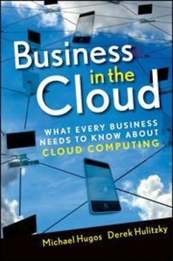 Hugos, Michael H. - Business in the Cloud: What Every Business Needs to Know About Cloud Computing, ebook