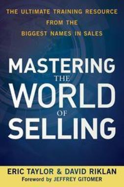 Taylor, Eric - Mastering the World of Selling: The Ultimate Training Resource from the Biggest Names in Sales, ebook