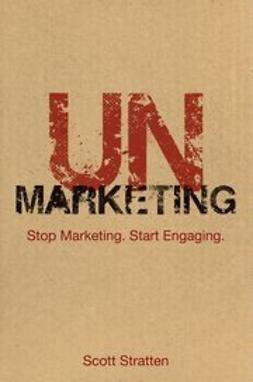 Stratten, Scott - UnMarketing: Stop Marketing. Start Engaging., ebook