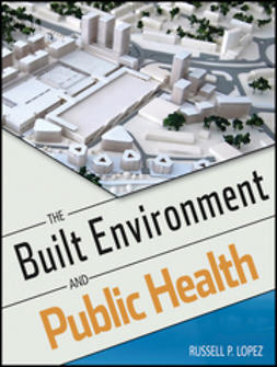Lopez, Russell P. - The Built Environment and Public Health, ebook