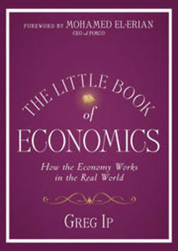 Ip, G. - The Little Book of Economics: How the Economy Works in the Real World, ebook