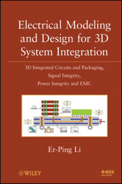 Li, Er-Ping - Electrical Modeling and Design for 3D System Integration: 3D Integrated Circuits and Packaging, Signal Integrity, Power Integrity and EMC, ebook