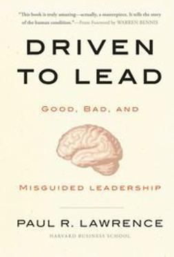 Lawrence, Paul R. - Driven to Lead: Good, Bad, and Misguided Leadership, ebook