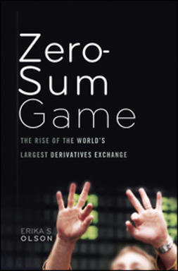 Olson, Erika S. - Zero-Sum Game: The Rise of the World's Largest Derivatives Exchange, ebook