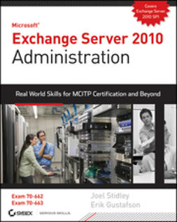 Stidley, Joel - Exchange Server 2010 Administration: Real World Skills for MCITP Certification and Beyond (Exams 70-662 and 70-663), ebook