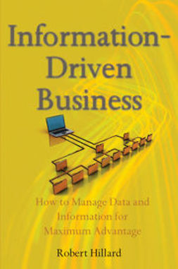 Hillard, Robert - Information-Driven Business: How to Manage Data and Information for Maximum Advantage, ebook