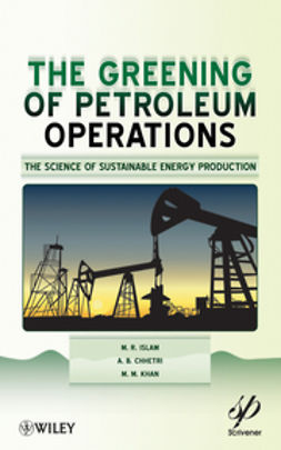 Chhetri, A. B. - The Greening of Petroleum Operations: The Science of Sustainable Energy Production, ebook