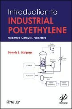 Malpass, Dennis - Introduction to Industrial Polyethylene: Properties, Catalysts, and Processes, ebook