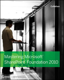 Callahan, C. A. - Mastering Microsoft SharePoint Foundation 2010, ebook