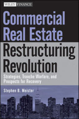 Meister, Stephen B. - Commercial Real Estate Restructuring Revolution: Strategies, Tranche Warfare, and Prospects for Recovery, e-bok