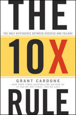 Cardone, Grant - The Ten Times Rule: The Only Difference Between Success and Failure, e-bok
