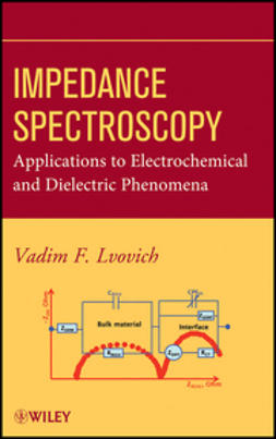 Lvovich, Vadim F. - Impedance Spectroscopy: Applications to Electrochemical and Dielectric Phenomena, ebook