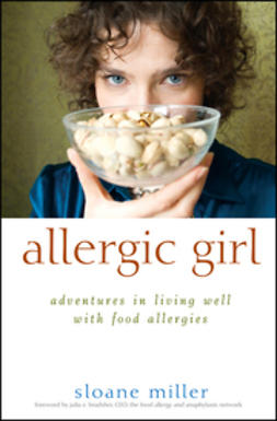Miller, Sloane - Allergic Girl: Adventures in Living Well with Food Allergies, ebook