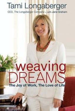 Longaberger, Tami - Weaving Dreams: The Joy of Work, The Love of Life, ebook