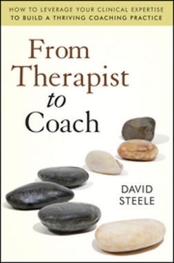 Steele, David - From Therapist to Coach: How to Leverage Your Clinical Expertise to Build a Thriving Coaching Practice, e-bok