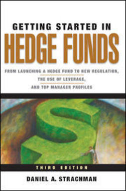 Strachman, Daniel A. - Getting Started in Hedge Funds: From Launching a Hedge Fund to New Regulation, the Use of Leverage, and Top Manager Profiles, e-kirja
