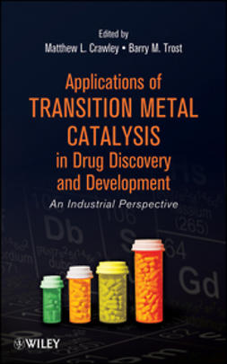 Crawley, Matthew L. - Applications of Transition Metal Catalysis in Drug Discovery and Development: An Industrial Perspective, ebook
