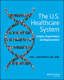 Shalowitz, Joel I. - The U.S. Healthcare System: Origins, Organization and Opportunities, e-bok