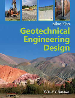 Xiao, Ming - Geotechnical Engineering Design, ebook