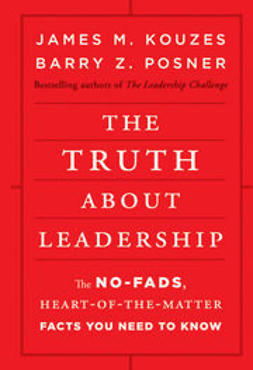 Kouzes, James M. - The Truth about Leadership: The No-fads, Heart-of-the-Matter Facts You Need to Know, ebook