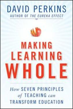 Perkins, David N. - Making Learning Whole: How Seven Principles of Teaching Can Transform Education, e-kirja