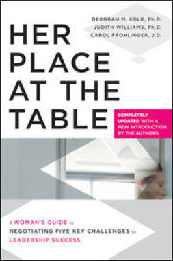 Frohlinger, Carol - Her Place at the Table: A Woman's Guide to Negotiating Five Key Challenges to Leadership Success, ebook