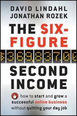 Lindahl, David - The Six-Figure Second Income: How To Start and Grow A Successful Online Business Without Quitting Your Day Job, ebook